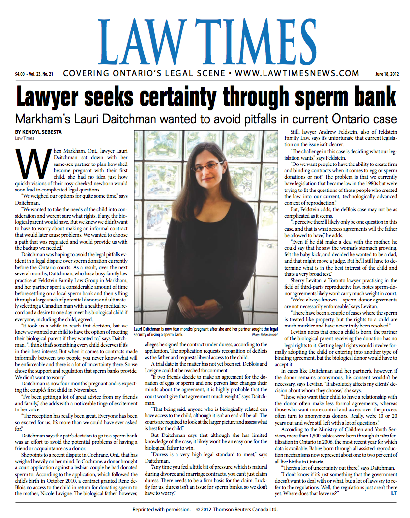 Lauri Daitchman, a lawyer at Feldstein Family Law Group, was featured on the front cover of The Law Times after she and her same-sex partner used a sperm bank, to prevent potential future legal problems with biological fathers.